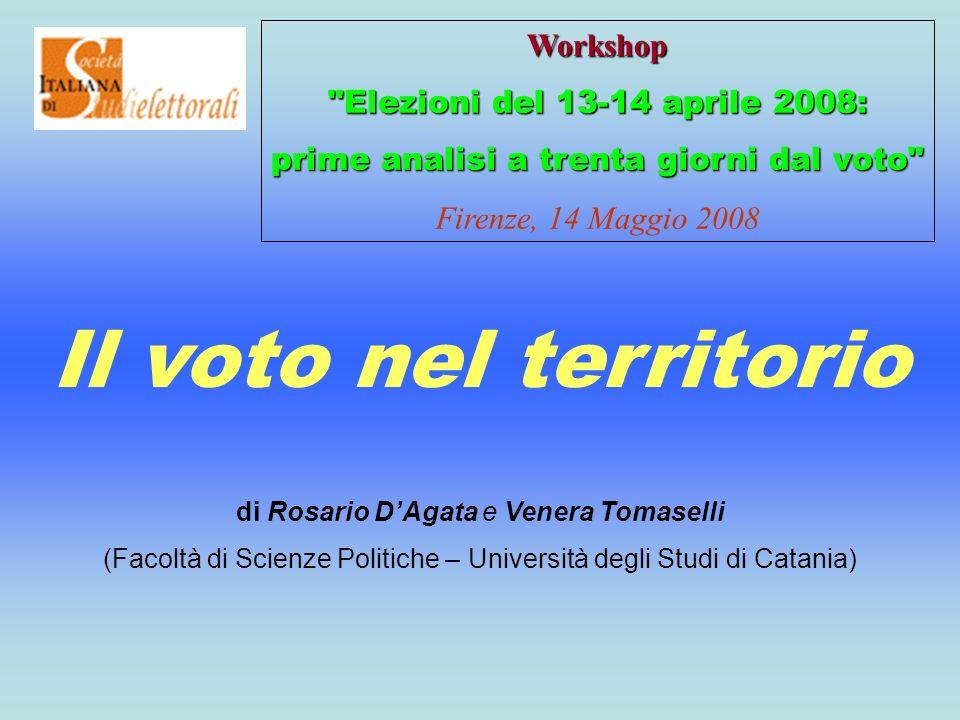 Il voto nel territorio Workshop Elezioni del 13-14 aprile 2008: prime analisi a trenta giorni dal voto Firenze, 14 Maggio 2008 di Rosario DAgata e Venera Tomaselli (Facoltà di Scienze Politiche – Università degli Studi di Catania)