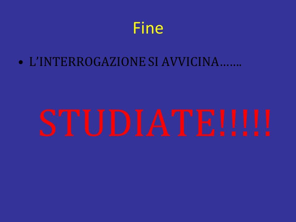 Fine LINTERROGAZIONE SI AVVICINA……. STUDIATE!!!!!