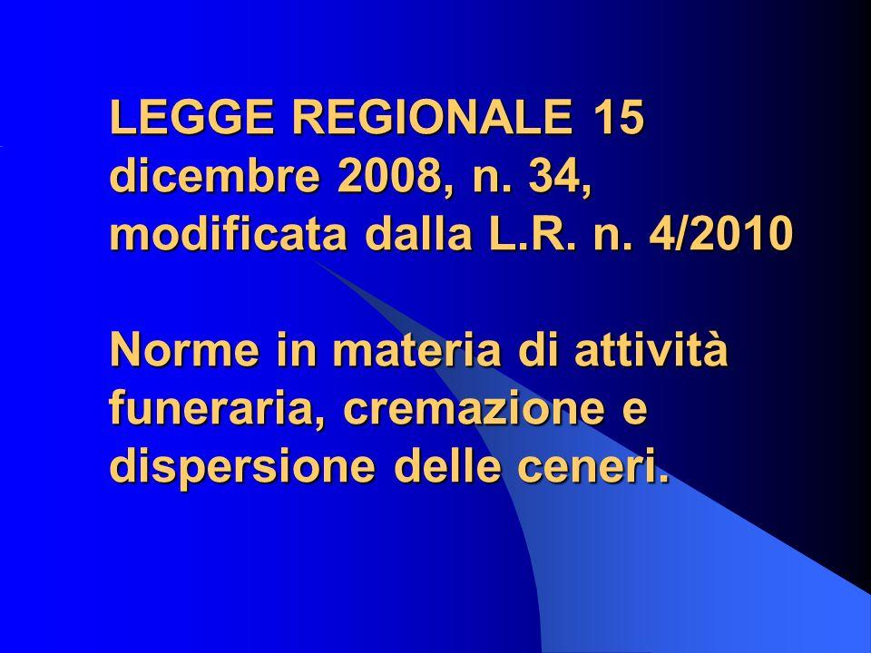 LEGGE REGIONALE 15 dicembre 2008, n. 34, modificata dalla L.R. n. 4/2010 Norme in materia di attività funeraria, cremazione e dispersione delle ceneri