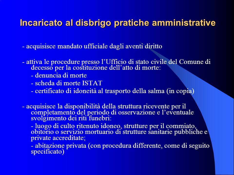 Incaricato al disbrigo pratiche amministrative - acquisisce mandato ufficiale dagli aventi diritto - attiva le procedure presso lUfficio di stato civi