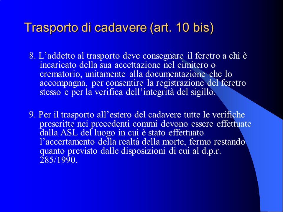 Trasporto di cadavere (art. 10 bis) 8. Laddetto al trasporto deve consegnare il feretro a chi è incaricato della sua accettazione nel cimitero o crema