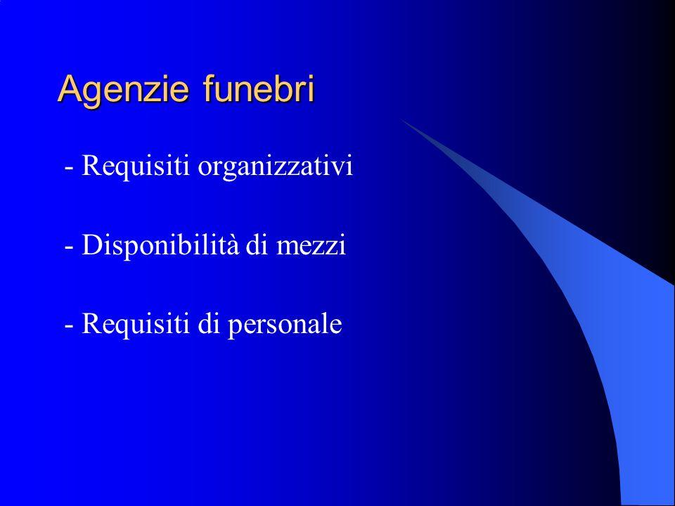 Agenzie funebri - Requisiti organizzativi - Disponibilità di mezzi - Requisiti di personale