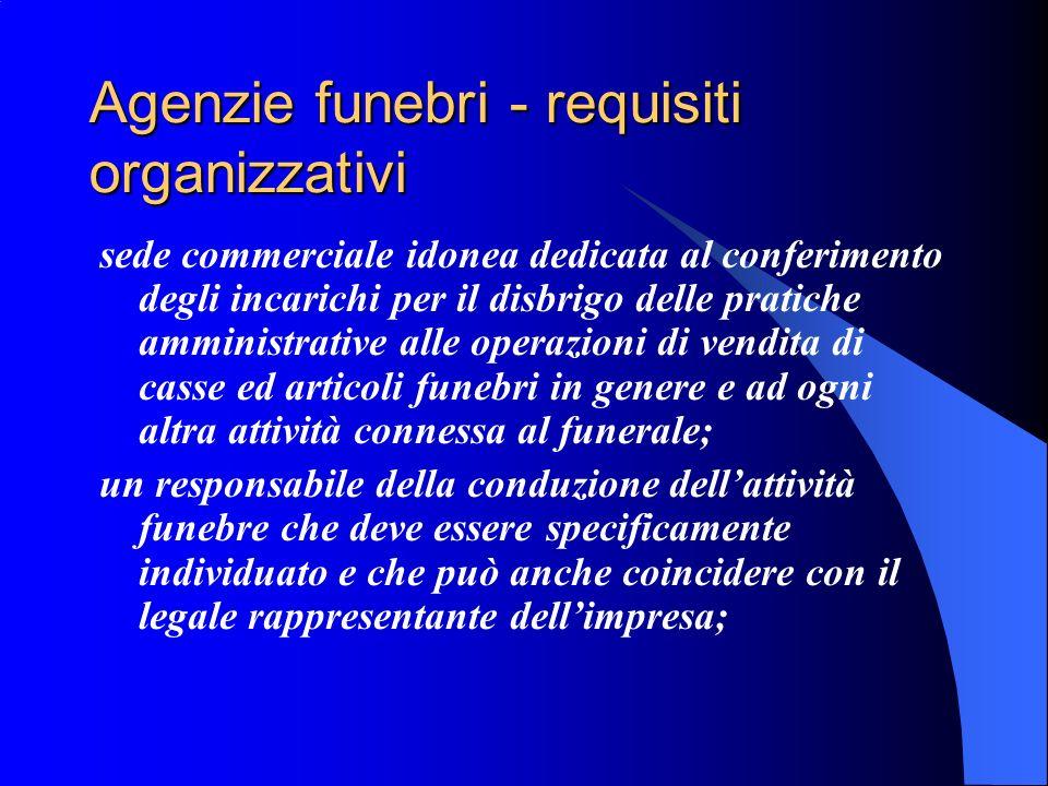 Agenzie funebri - requisiti organizzativi sede commerciale idonea dedicata al conferimento degli incarichi per il disbrigo delle pratiche amministrati