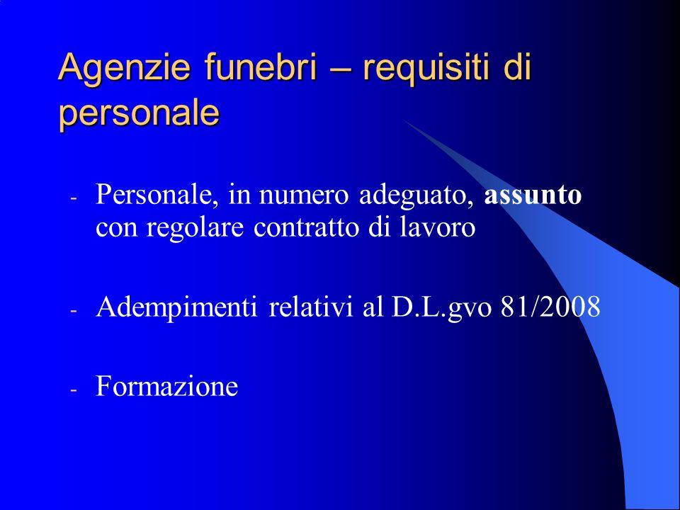 Agenzie funebri – requisiti di personale - Personale, in numero adeguato, assunto con regolare contratto di lavoro - Adempimenti relativi al D.L.gvo 8