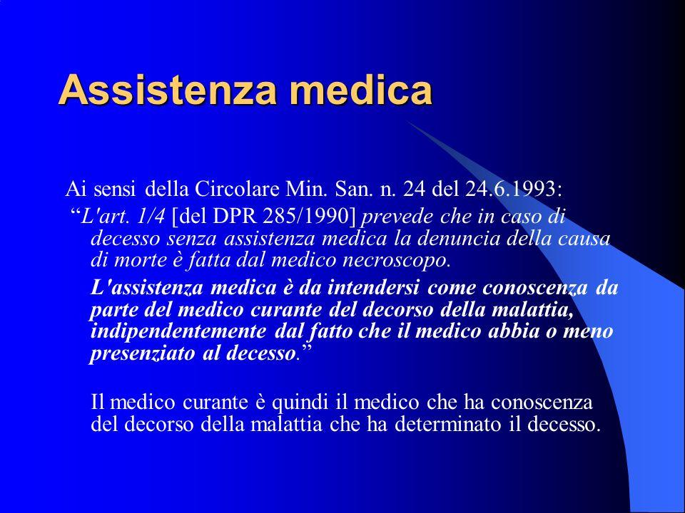 Assistenza medica Ai sensi della Circolare Min. San. n. 24 del 24.6.1993: L'art. 1/4 [del DPR 285/1990] prevede che in caso di decesso senza assistenz