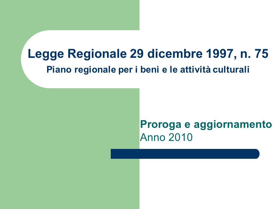 Legge Regionale 29 dicembre 1997, n. 75 Piano regionale per i beni e le attività culturali Proroga e aggiornamento Anno 2010