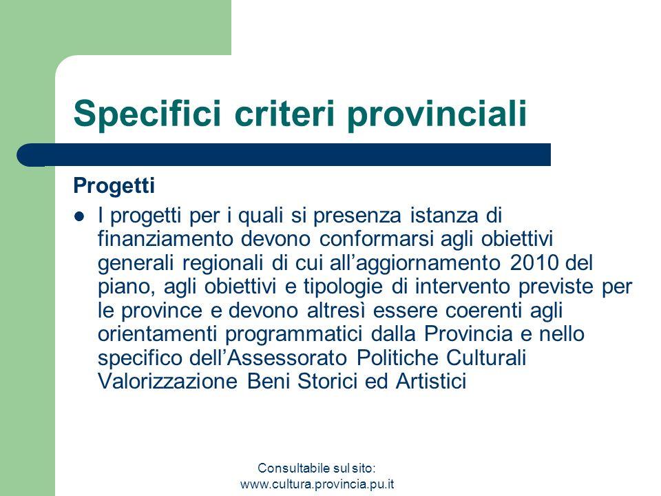 Consultabile sul sito: www.cultura.provincia.pu.it Specifici criteri provinciali Progetti I progetti per i quali si presenza istanza di finanziamento