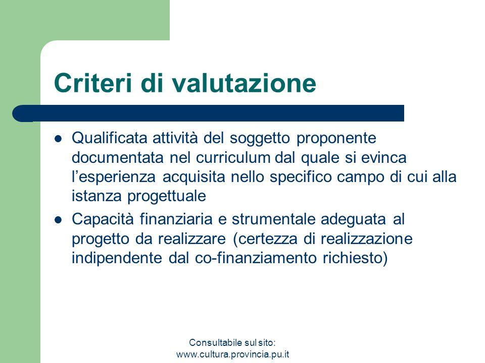 Consultabile sul sito: www.cultura.provincia.pu.it Criteri di valutazione Qualificata attività del soggetto proponente documentata nel curriculum dal