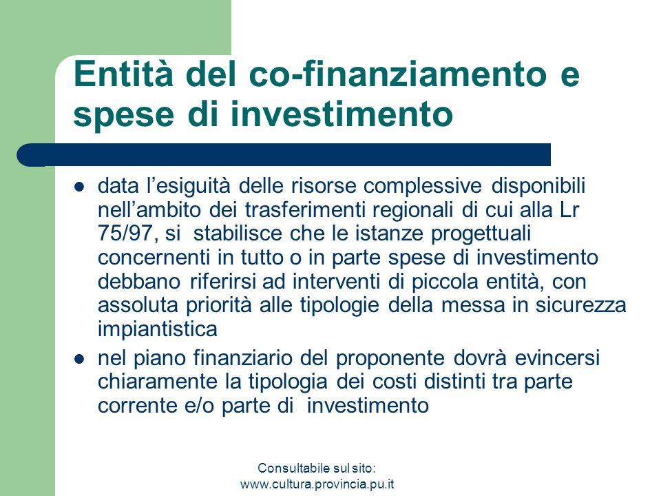 Consultabile sul sito: www.cultura.provincia.pu.it Entità del co-finanziamento e spese di investimento data lesiguità delle risorse complessive dispon
