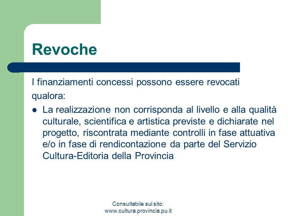Consultabile sul sito: www.cultura.provincia.pu.it Revoche I finanziamenti concessi possono essere revocati qualora: La realizzazione non corrisponda