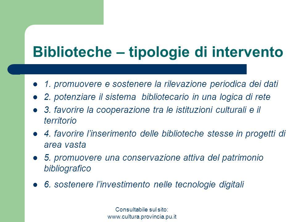 Consultabile sul sito: www.cultura.provincia.pu.it Biblioteche – tipologie di intervento 1. promuovere e sostenere la rilevazione periodica dei dati 2