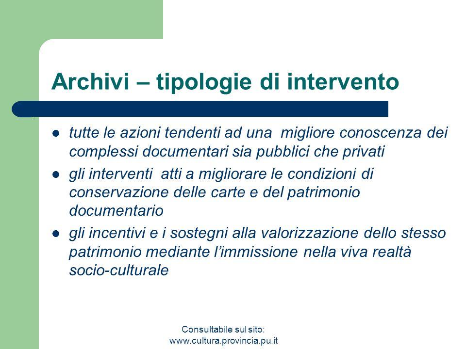 Consultabile sul sito: www.cultura.provincia.pu.it Archivi – tipologie di intervento tutte le azioni tendenti ad una migliore conoscenza dei complessi