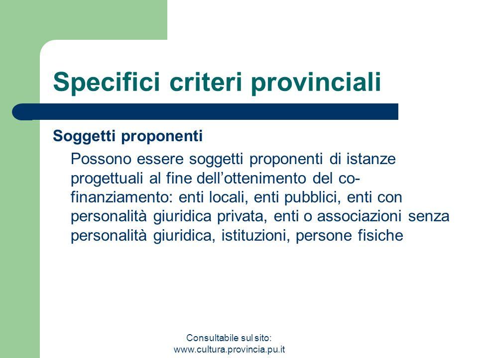 Consultabile sul sito: www.cultura.provincia.pu.it Specifici criteri provinciali Soggetti proponenti Possono essere soggetti proponenti di istanze pro