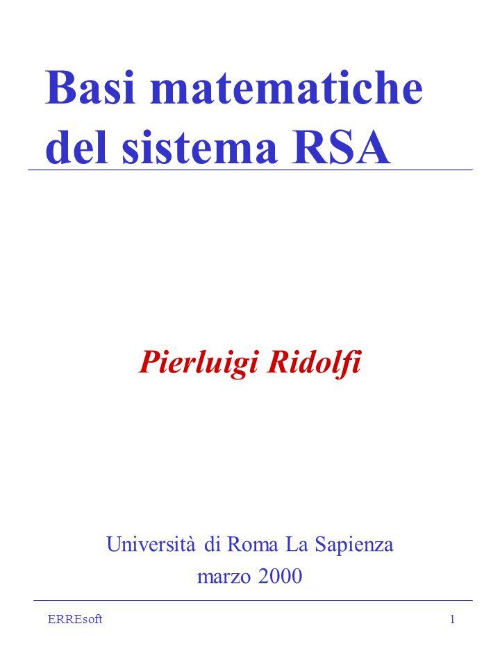 ERREsoft1 Basi matematiche del sistema RSA Pierluigi Ridolfi Università di Roma La Sapienza marzo 2000