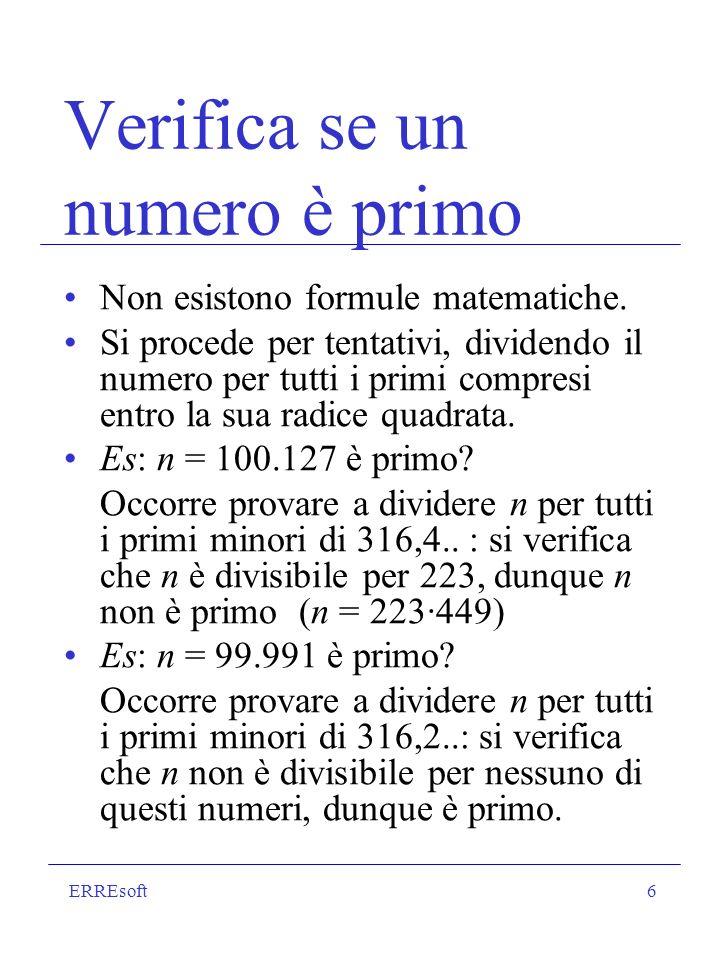 ERREsoft17 Esempio h = 11 p = 3 q = 5 n = 15 F(n) = 8 j = 3 verifica: h j mod F(n) = 33 mod 8 = 1 -------------------- m = 2 h 11 m = m mod n = 2 mod 15 = 8 j 3 m = m mod n = 8 mod 15 = 2