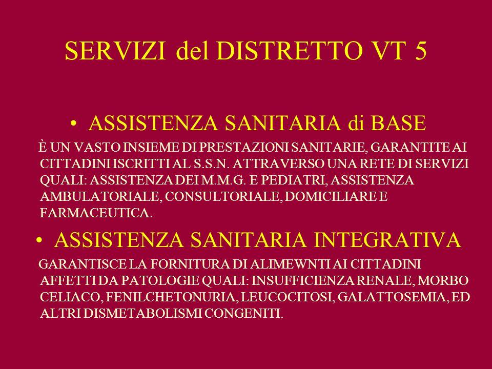 SERVIZI del DISTRETTO VT 5 ASSISTENZA SANITARIA di BASE È UN VASTO INSIEME DI PRESTAZIONI SANITARIE, GARANTITE AI CITTADINI ISCRITTI AL S.S.N.