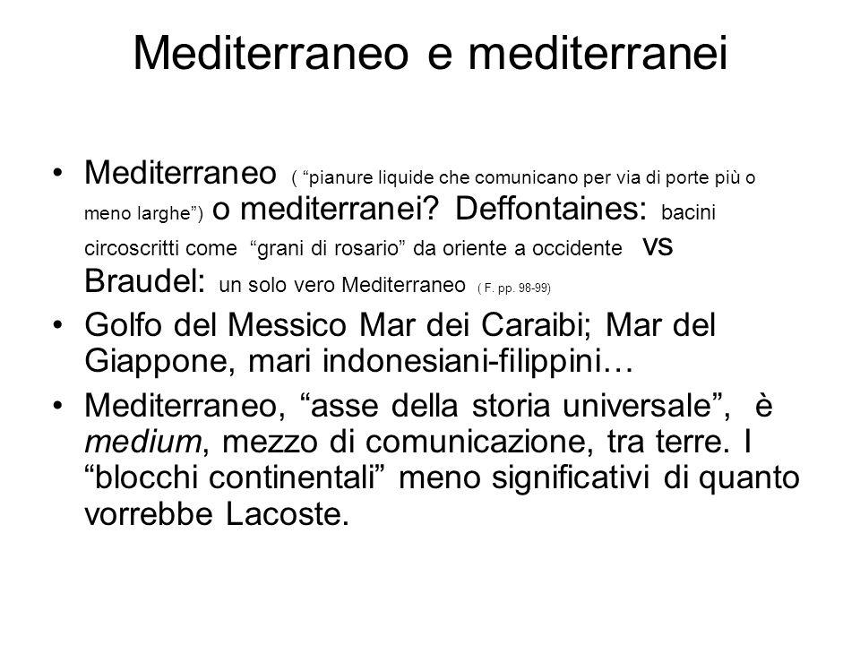 Mediterraneo e mediterranei Mediterraneo ( pianure liquide che comunicano per via di porte più o meno larghe) o mediterranei? Deffontaines: bacini cir