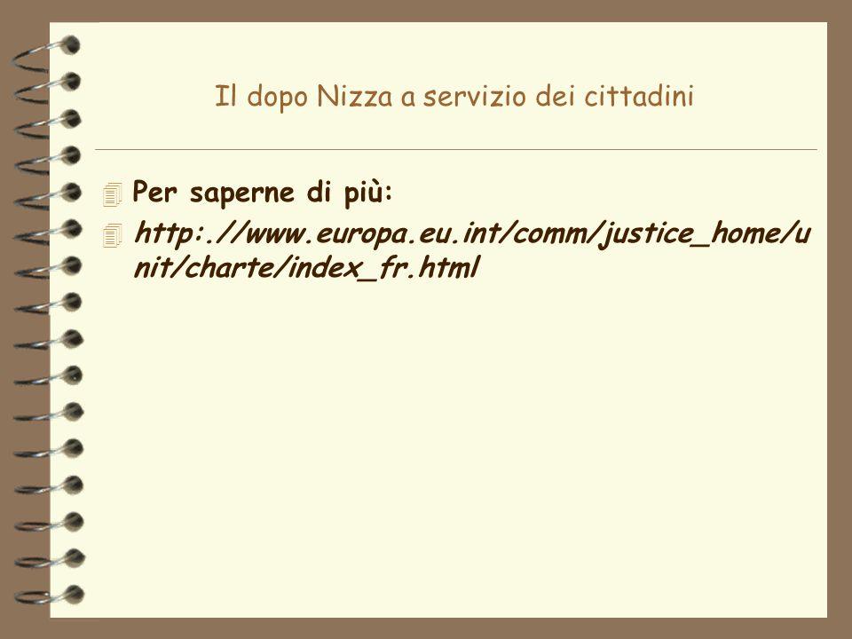Il dopo Nizza a servizio dei cittadini 4 Per saperne di più: 4 http:.//www.europa.eu.int/comm/justice_home/u nit/charte/index_fr.html