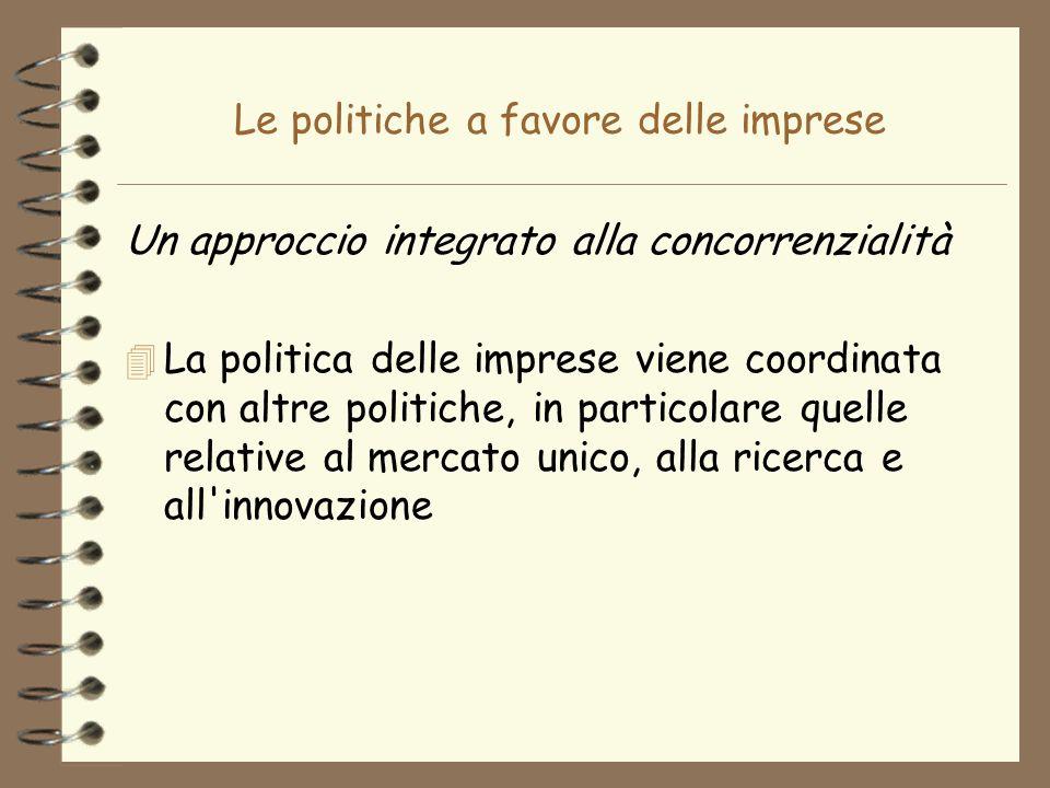 Le politiche a favore delle imprese Un approccio integrato alla concorrenzialità 4 La politica delle imprese viene coordinata con altre politiche, in