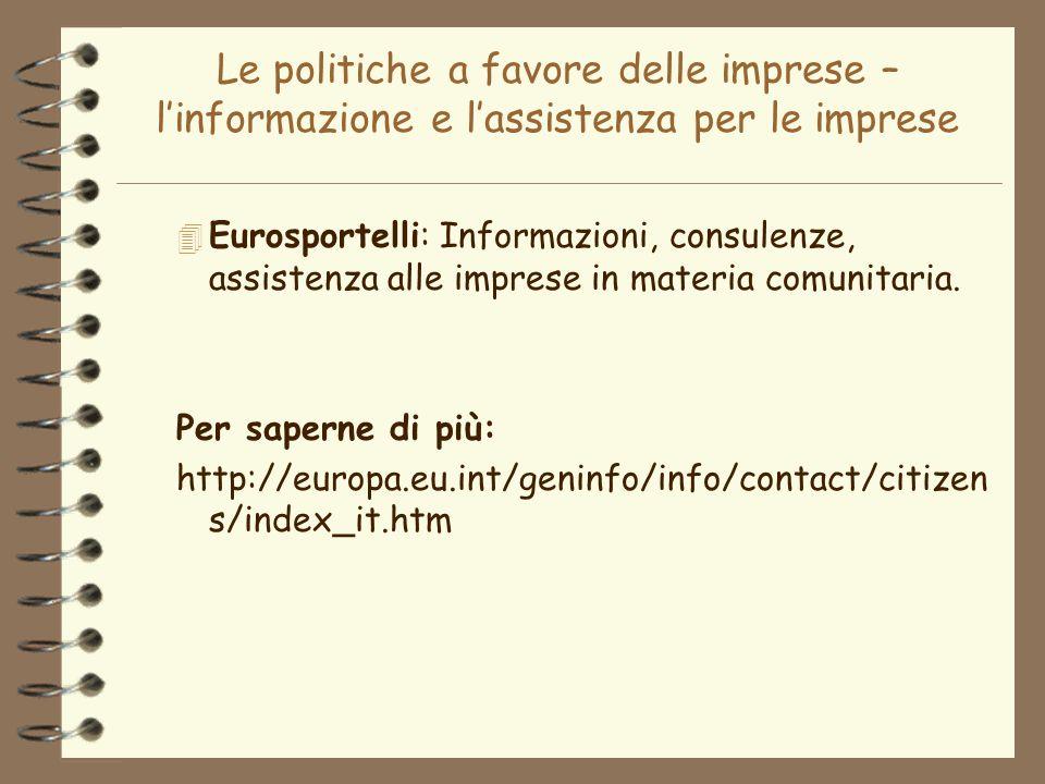 Le politiche a favore delle imprese – linformazione e lassistenza per le imprese 4 Eurosportelli: Informazioni, consulenze, assistenza alle imprese in