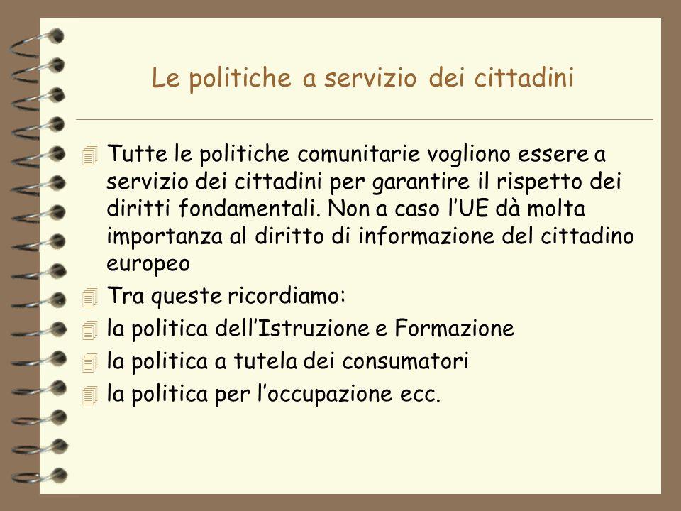 Le politiche a servizio dei cittadini 4 Tutte le politiche comunitarie vogliono essere a servizio dei cittadini per garantire il rispetto dei diritti