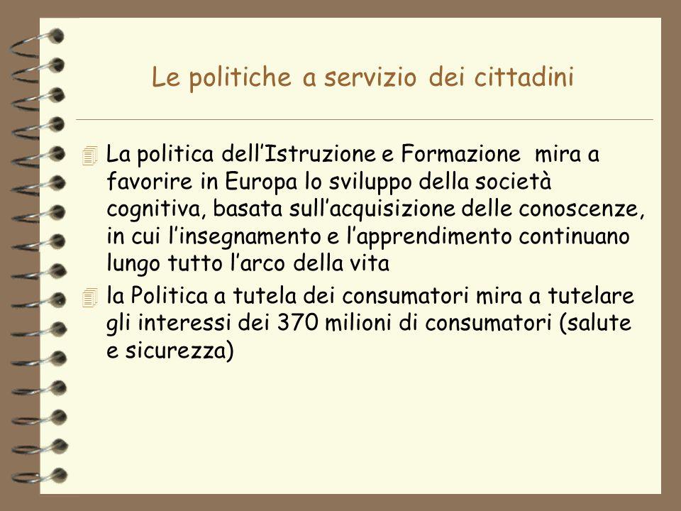 Le politiche a servizio dei cittadini 4 La politica dellIstruzione e Formazione mira a favorire in Europa lo sviluppo della società cognitiva, basata
