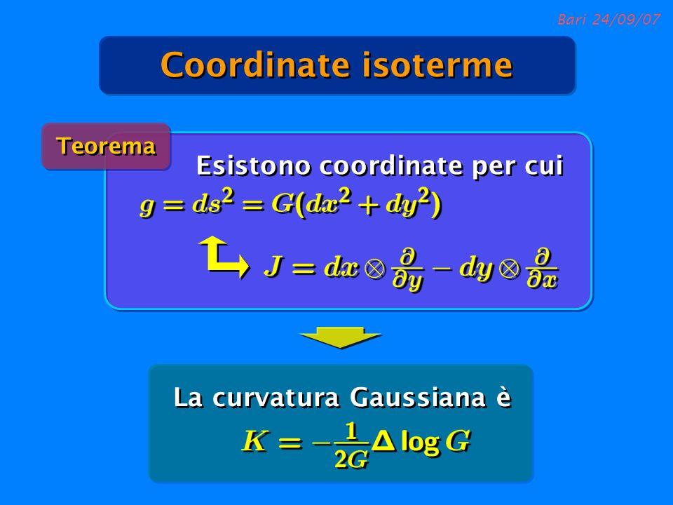 Bari 24/09/07 La curvatura Gaussiana è Teorema Esistono coordinate per cui Coordinate isoterme