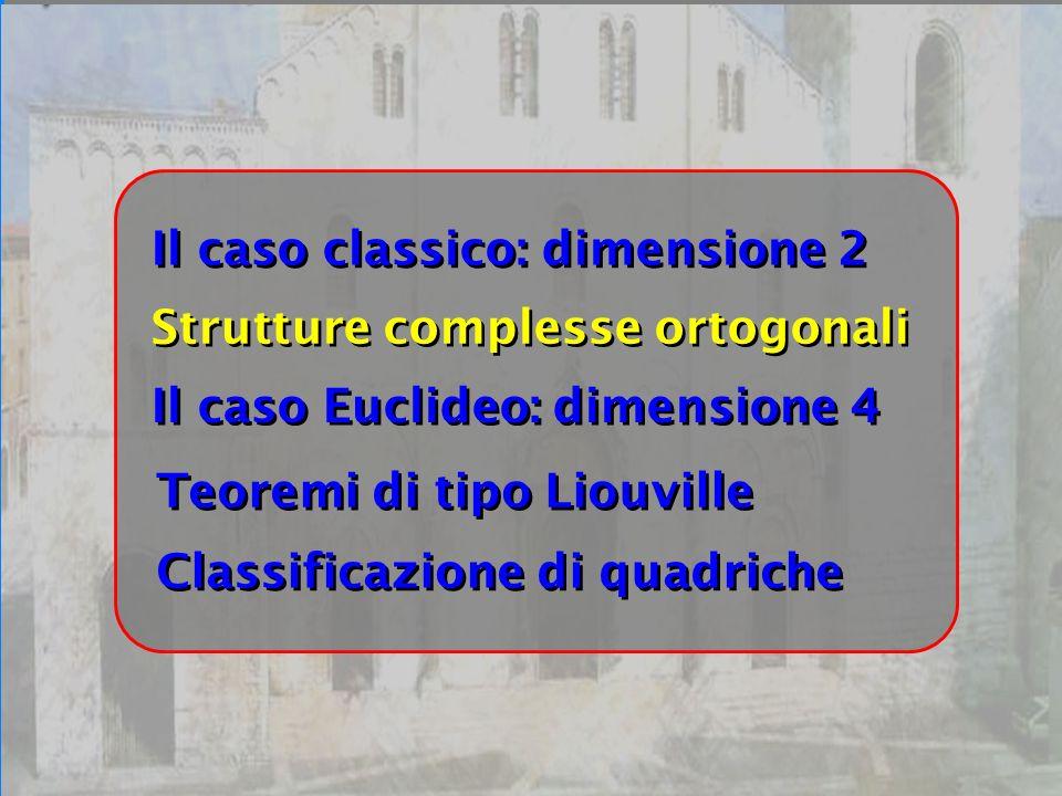 Bari 24/09/07 Il caso Euclideo: dimensione 4 Strutture complesse ortogonali Il caso classico: dimensione 2 Classificazione di quadriche Teoremi di tip