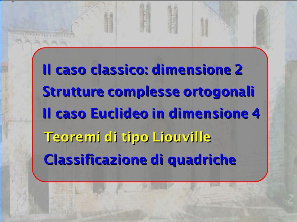 Bari 24/09/07 Il caso Euclideo in dimensione 4 Strutture complesse ortogonali Il caso classico: dimensione 2 Classificazione di quadriche Teoremi di t