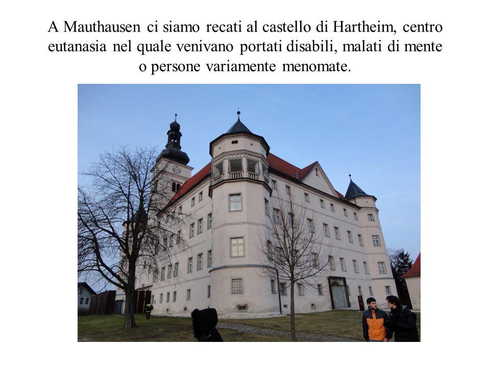 A Mauthausen ci siamo recati al castello di Hartheim, centro eutanasia nel quale venivano portati disabili, malati di mente o persone variamente menom