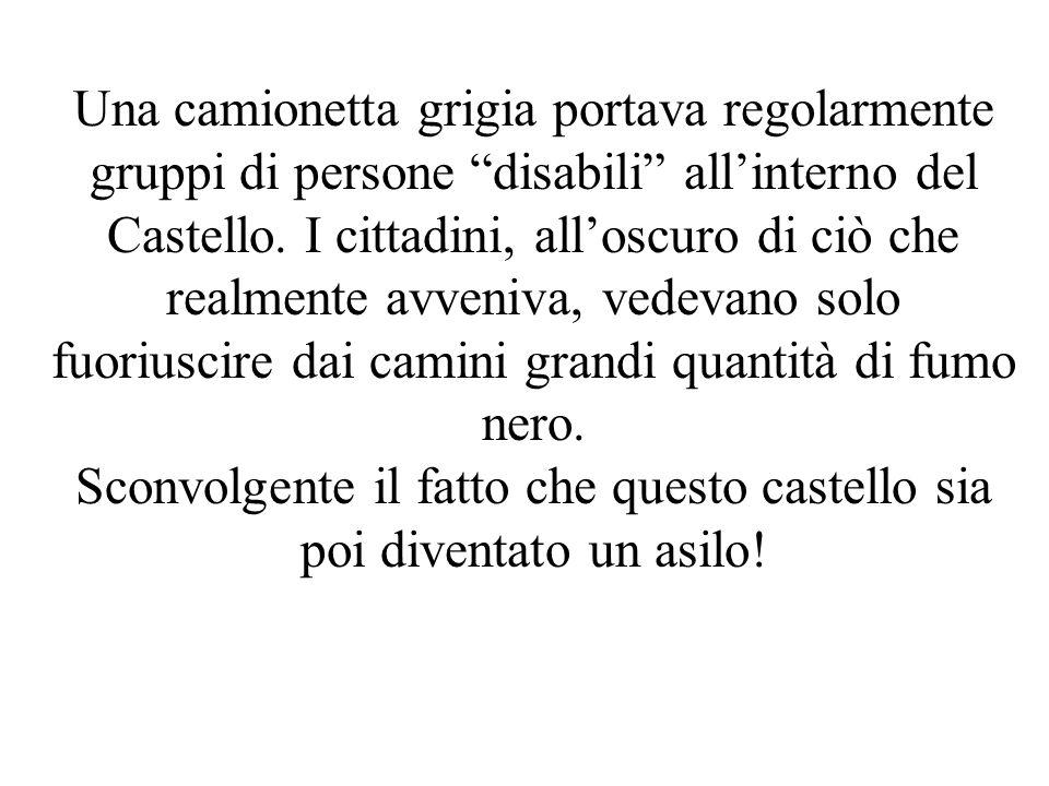 Una camionetta grigia portava regolarmente gruppi di persone disabili allinterno del Castello. I cittadini, alloscuro di ciò che realmente avveniva, v