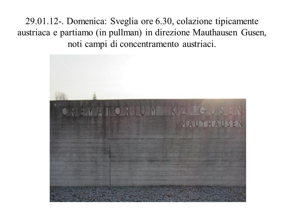 29.01.12-. Domenica: Sveglia ore 6.30, colazione tipicamente austriaca e partiamo (in pullman) in direzione Mauthausen Gusen, noti campi di concentram