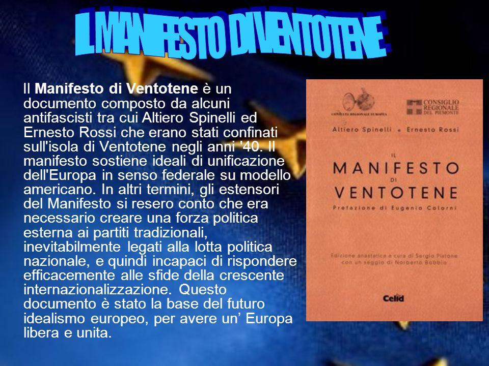 Il Manifesto di Ventotene è un documento composto da alcuni antifascisti tra cui Altiero Spinelli ed Ernesto Rossi che erano stati confinati sull'isol