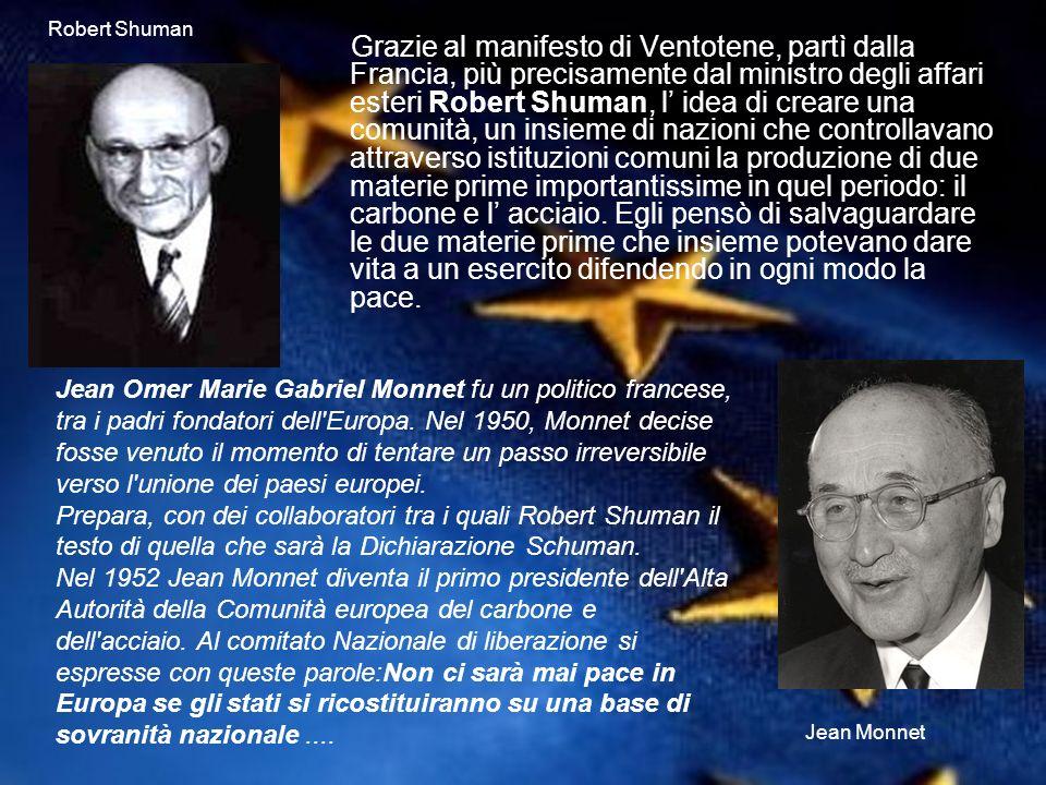 Grazie al manifesto di Ventotene, partì dalla Francia, più precisamente dal ministro degli affari esteri Robert Shuman, l idea di creare una comunità,
