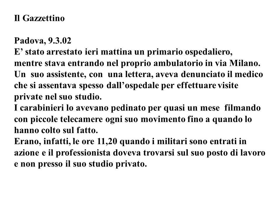 Il Gazzettino Padova, 9.3.02 E stato arrestato ieri mattina un primario ospedaliero, mentre stava entrando nel proprio ambulatorio in via Milano.