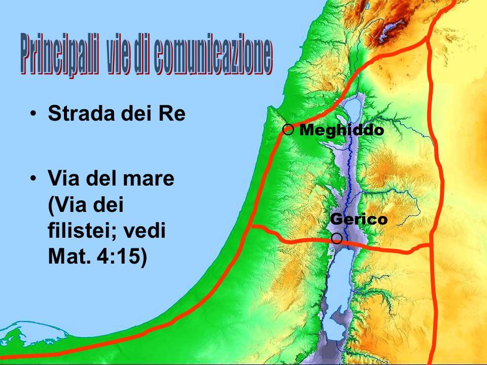 Strada dei Re Via del mare (Via dei filistei; vedi Mat. 4:15) Gerico Meghiddo