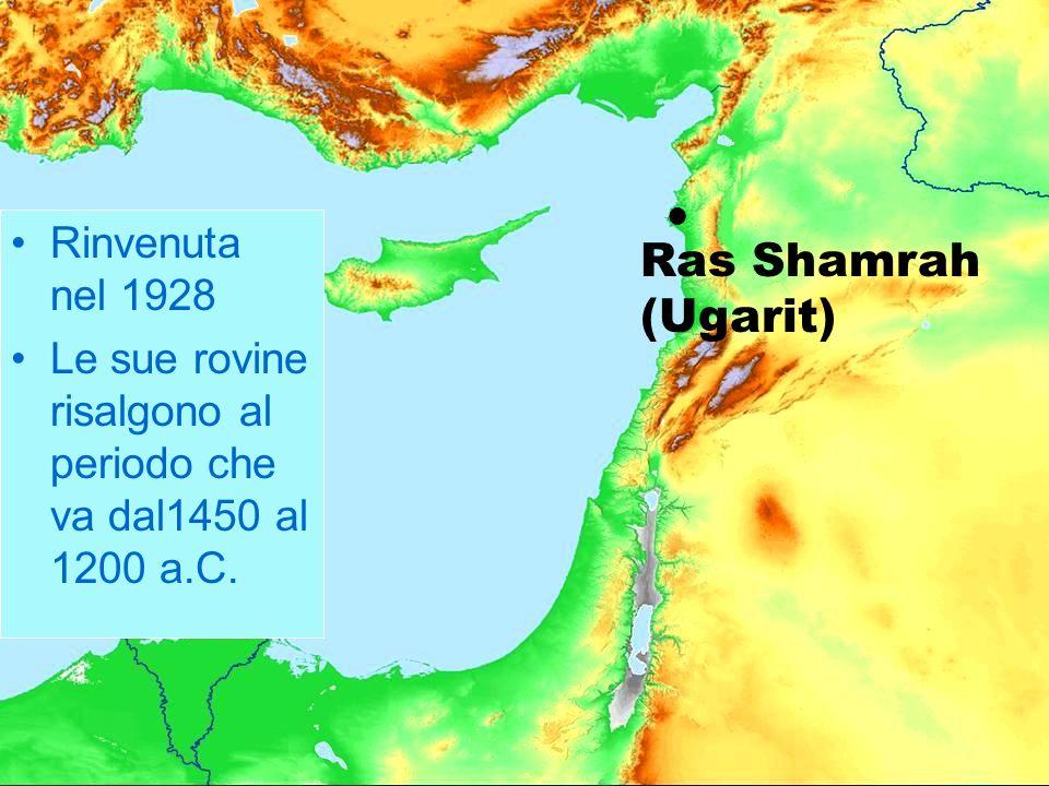 Ras Shamrah (Ugarit) Rinvenuta nel 1928 Le sue rovine risalgono al periodo che va dal1450 al 1200 a.C.