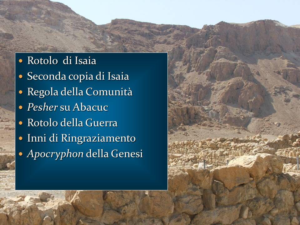 Rotolo di Isaia Rotolo di Isaia Seconda copia di Isaia Seconda copia di Isaia Regola della Comunità Regola della Comunità Pesher su Abacuc Pesher su A