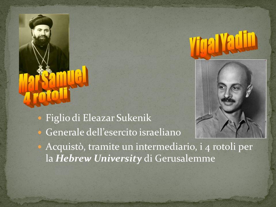Figlio di Eleazar Sukenik Generale dellesercito israeliano Acquistò, tramite un intermediario, i 4 rotoli per la Hebrew University di Gerusalemme