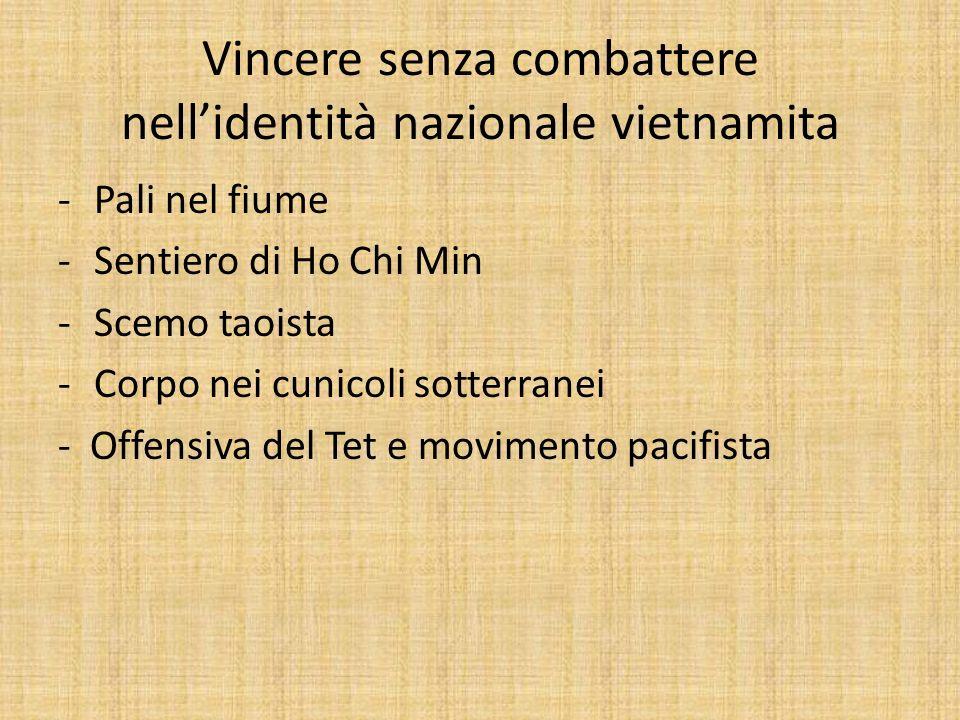 Vincere senza combattere nellidentità nazionale vietnamita -Pali nel fiume -Sentiero di Ho Chi Min -Scemo taoista -Corpo nei cunicoli sotterranei - Of