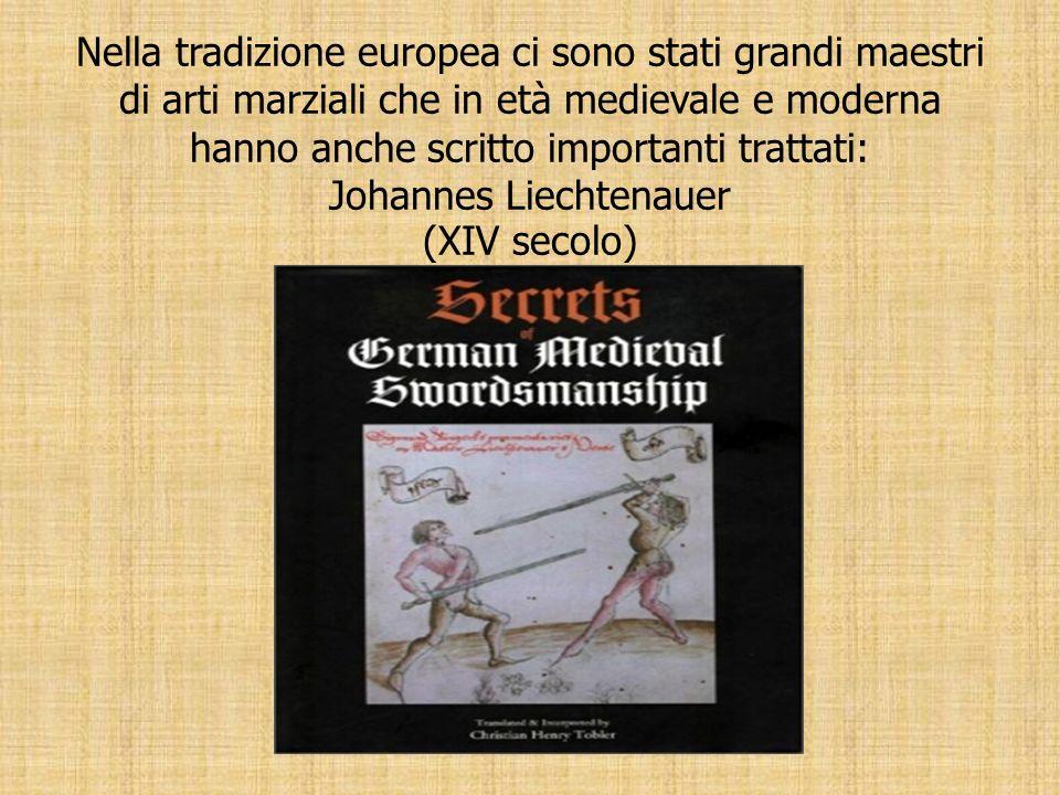Nella tradizione europea ci sono stati grandi maestri di arti marziali che in età medievale e moderna hanno anche scritto importanti trattati: Johanne