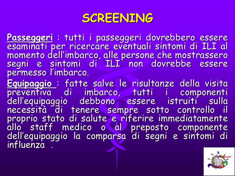 SCREENING Passeggeri : tutti i passeggeri dovrebbero essere esaminati per ricercare eventuali sintomi di ILI al momento dellimbarco, alle persone che