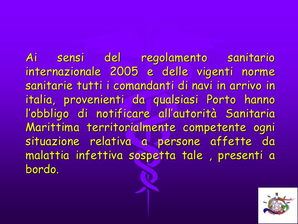 Ai sensi del regolamento sanitario internazionale 2005 e delle vigenti norme sanitarie tutti i comandanti di navi in arrivo in italia, provenienti da
