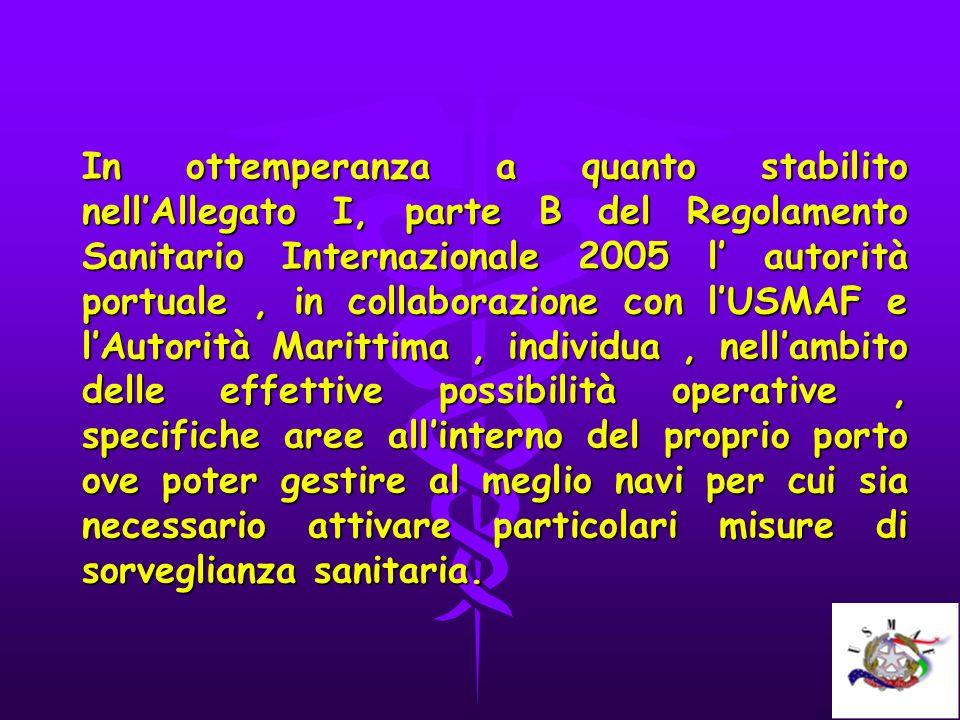 In ottemperanza a quanto stabilito nellAllegato I, parte B del Regolamento Sanitario Internazionale 2005 l autorità portuale, in collaborazione con lU
