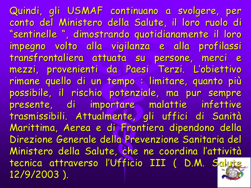 Quindi, gli USMAF continuano a svolgere, per conto del Ministero della Salute, il loro ruolo di sentinelle, dimostrando quotidianamente il loro impegn