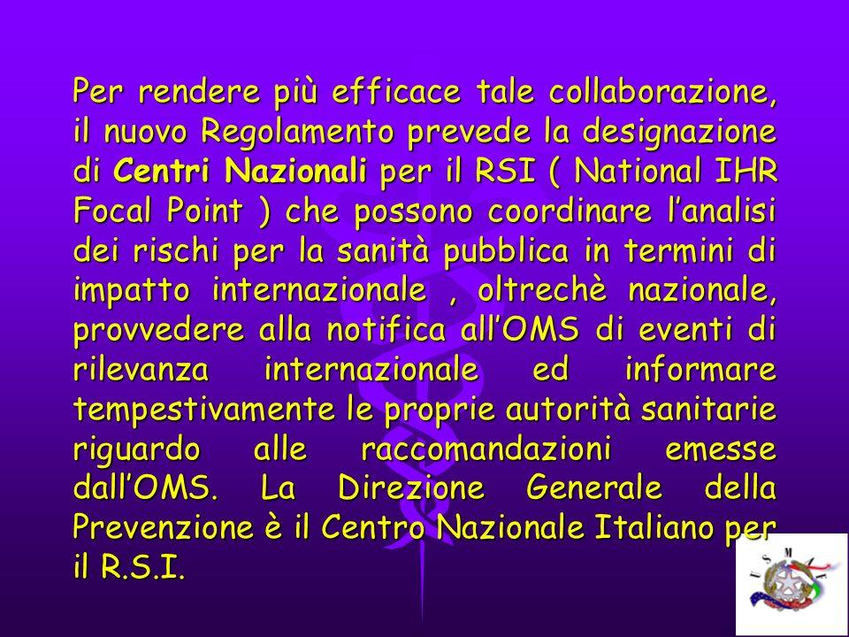 Per rendere più efficace tale collaborazione, il nuovo Regolamento prevede la designazione di Centri Nazionali per il RSI ( National IHR Focal Point )