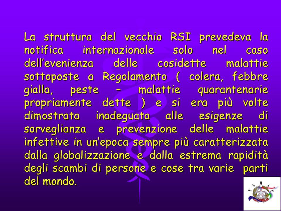 La struttura del vecchio RSI prevedeva la notifica internazionale solo nel caso dellevenienza delle cosidette malattie sottoposte a Regolamento ( cole