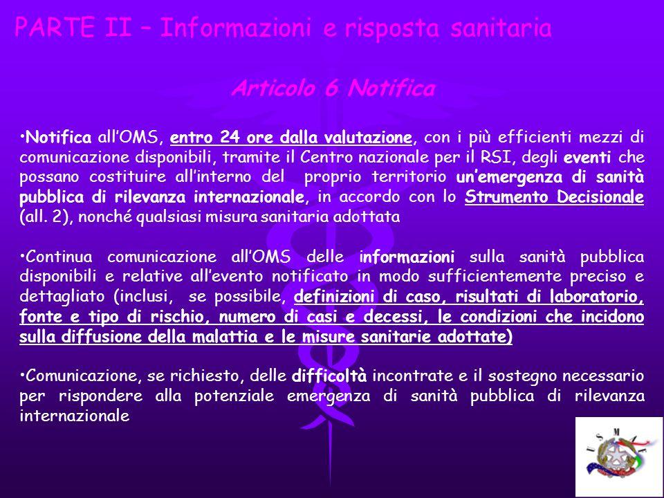 PARTE II – Informazioni e risposta sanitaria Articolo 6 Notifica Notifica allOMS, entro 24 ore dalla valutazione, con i più efficienti mezzi di comuni