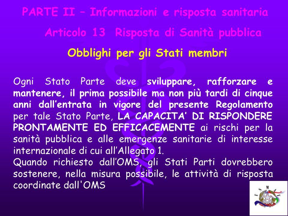 PARTE II – Informazioni e risposta sanitaria Articolo 13 Risposta di Sanità pubblica Obblighi per gli Stati membri Ogni Stato Parte deve sviluppare, r