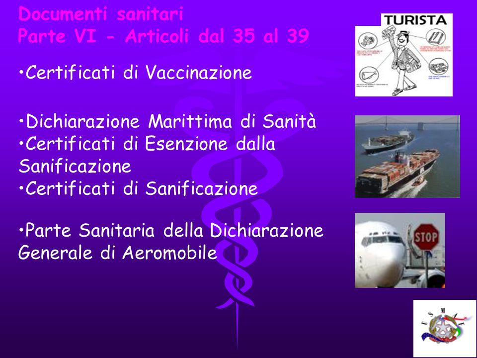 Documenti sanitari Parte VI - Articoli dal 35 al 39 Certificati di Vaccinazione Dichiarazione Marittima di Sanità Certificati di Esenzione dalla Sanif